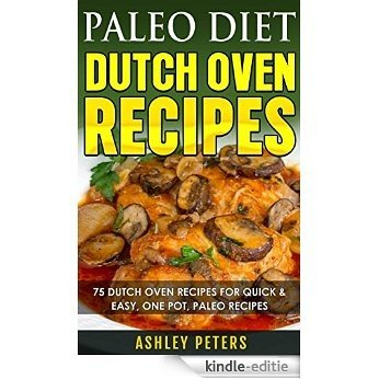 Paleo Diet Dutch Oven Recipes: Dutch Oven Recipes for Quick & Easy Paleo Recipes for Weight Loss (English Edition) [Kindle-editie]