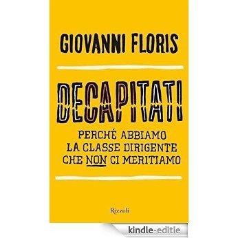 Decapitati: Perché abbiamo la classe dirigente che non ci meritiamo [Kindle-editie]