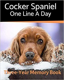 Cocker Spaniel - One Line a Day: A Three-Year Memory Book to Track Your Dog's Growth (A Memory a Day for Dogs)