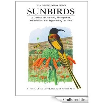 Sunbirds: A Guide to the Sunbirds, Flowerpeckers, Spiderhunters and Sugarbirds of the World (Helm Identification Guides) [Kindle-editie]