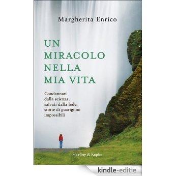 Un miracolo nella mia vita: Condannati dalla scienza, salvati dalla fede: storie di guarigioni impossibili (Saggi) (Italian Edition) [Kindle-editie]