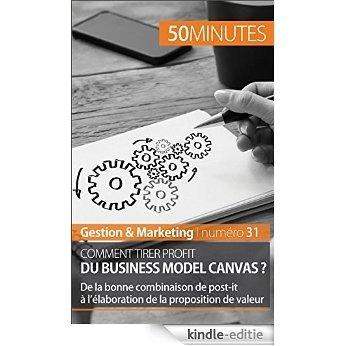 Comment tirer profit du Business Model Canvas ?: De la bonne combinaison de post-it à l'élaboration de la proposition de valeur (Gestion & Marketing t. 31) (French Edition) [Kindle-editie]