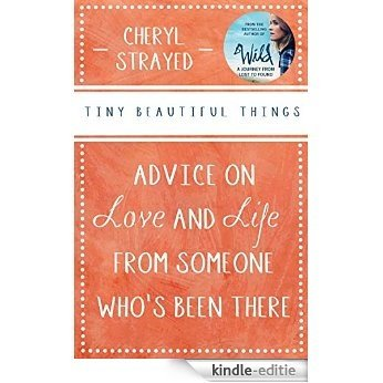 """Tiny Beautiful Things: Advice on Love and Life from Someone Who's Been There: Advice on Love and Life from Someone Who""""��s Been There (English Edition) [Kindle-editie]"""