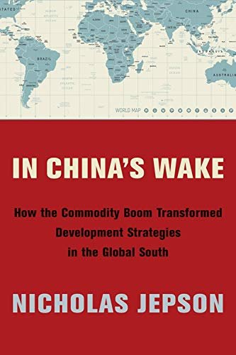 In China's Wake: How the Commodity Boom Transformed Development Strategies in the Global South (English Edition)