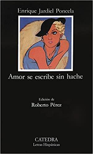 The Amor Se Escribe Sin Hache: 319 (Letras Hispanicas)