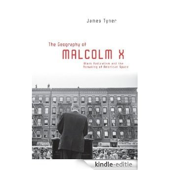 The Geography of Malcolm X: Black Radicalism and the Remaking of American Space [Kindle-editie]
