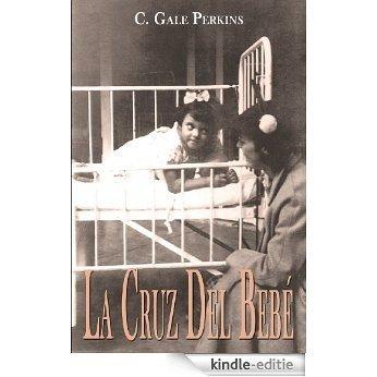 La Cruz Del Bebe: Memorias de una Sobreviviente de la Tuberculosis (Spanish Edition) [Kindle-editie]
