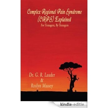 Complex Regional Pain Syndrome (CRPS) Explained: For Teenagers, By Teenagers (English Edition) [Kindle-editie]