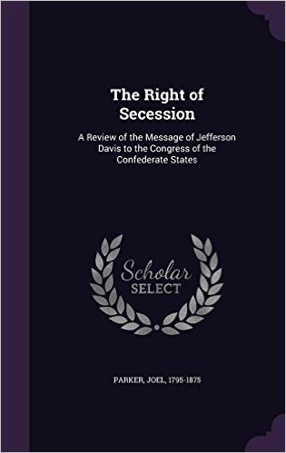 The Right of Secession: A Review of the Message of Jefferson Davis to the Congress of the Confederate States