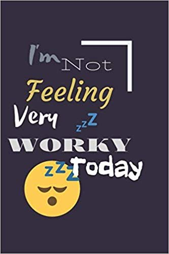 I'm Not Feeling Very Worky Today: Blank Lined Funny Notebook, Sarcastic Humor, Joke Journal (110 pages 6 x 9)