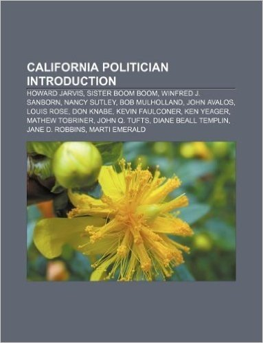 California Politician Introduction: Howard Jarvis, Sister Boom Boom, Winfred J. Sanborn, Nancy Sutley, Bob Mulholland, John Avalos, Louis Rose