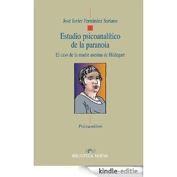 Estudio psicoanalítico de la Paranoia: El caso de la madre asesina de Hildegart (Psicoanálisis/APM) [Kindle-editie]
