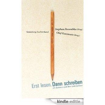 Erst lesen. Dann schreiben: 22 Autoren und ihre Lehrmeister - (German Edition) [Kindle-editie]
