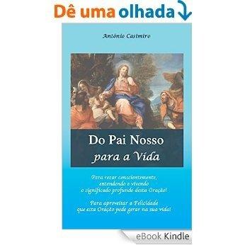 Do Pai Nosso para a Vida (Versão em Português de Portugal) (Colecção - É sempre possível viver cada instante em Felicidade: ter Vida!) [eBook Kindle]