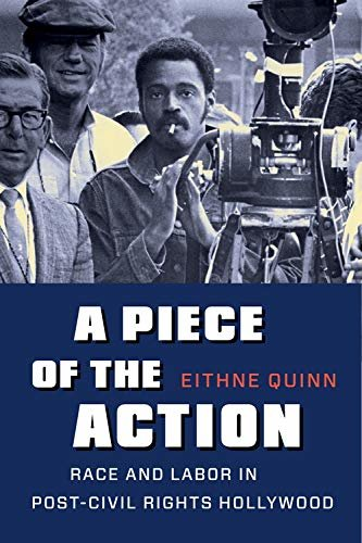 A Piece of the Action: Race and Labor in Post–Civil Rights Hollywood (English Edition)