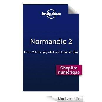 Normandie 2 - Côte d'Albâtre, pays de Caux et pays de Bray [Kindle-editie]