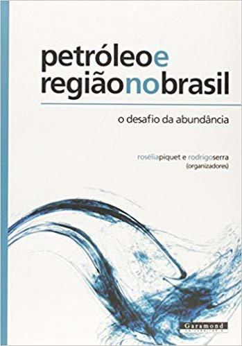 Petróleo e Região no Brasil. O Desafio da Abundância