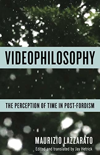 Videophilosophy: The Perception of Time in Post-Fordism (Columbia Themes in Philosophy, Social Criticism, and the Arts) (English Edition)