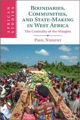 Boundaries, Communities, and State-Making in West Africa: The Centrality of the Margins (African Studies) descargar