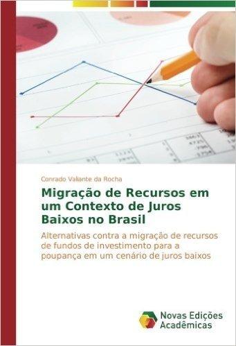 Migracao de Recursos Em Um Contexto de Juros Baixos No Brasil