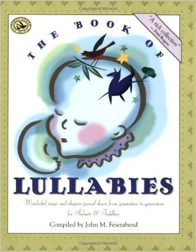 The Book of Lullabies: Wonderful Songs and Rhymes Passed Down from Generation to Generation (First Steps in Music)