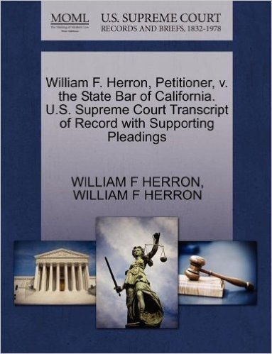 William F. Herron, Petitioner, V. the State Bar of California. U.S. Supreme Court Transcript of Record with Supporting Pleadings