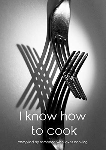 I Know How To Cook: A Compilation of recipes from a Michelin-starred chef (English Edition)
