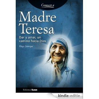 Madre Teresa. Dar y amar, un camino hacia dios. (Conocer a / Knowing...) [Kindle-editie]