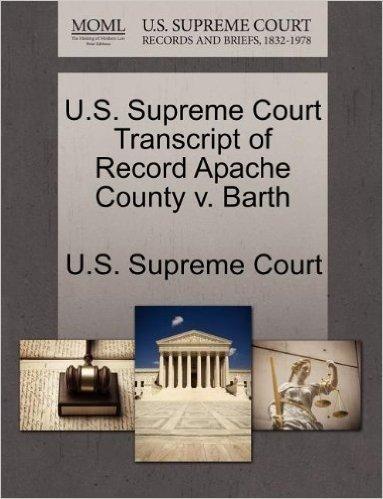 U.S. Supreme Court Transcript of Record Apache County V. Barth