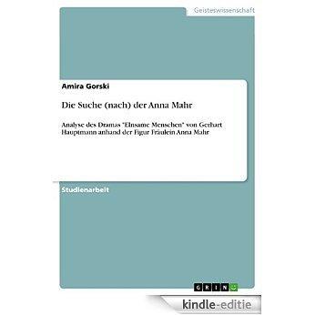 """Die Suche (nach) der Anna Mahr: Analyse des Dramas """"EInsame Menschen"""" von Gerhart Hauptmann anhand der Figur Fräulein Anna Mahr [Kindle-editie]"""