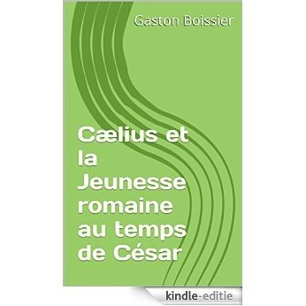 Cælius et la Jeunesse romaine au temps de César (French Edition) [Kindle-editie]
