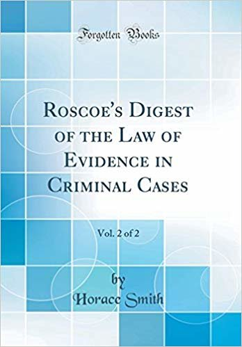 Roscoe's Digest of the Law of Evidence in Criminal Cases, Vol. 2 of 2 (Classic Reprint)