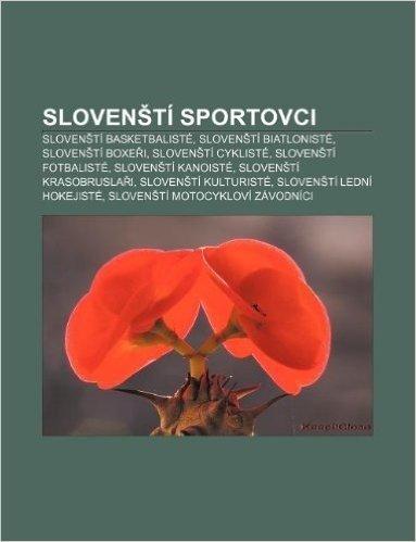 Sloven Ti Sportovci: Sloven Ti Basketbaliste, Sloven Ti Biatloniste, Sloven Ti Boxe I, Sloven Ti Cykliste, Sloven Ti Fotbaliste