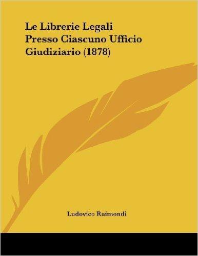 Le Librerie Legali Presso Ciascuno Ufficio Giudiziario (1878)