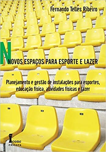 Novos Espaços Para Esporte e Lazer. Planejamento e Gestão de Instalações Esportivas, Atividades Físicas, Educação Física e Lazer