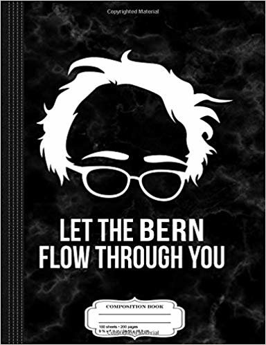 Let the Bern Flow Through You Bernie Sanders Composition Notebook: College Ruled 9¾ x 7½ 100 Sheets 200 Pages For Writing