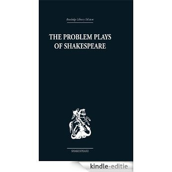 The Problem Plays of Shakespeare: A Study of Julius Caesar, Measure for Measure, Antony and Cleopatra [Kindle-editie]