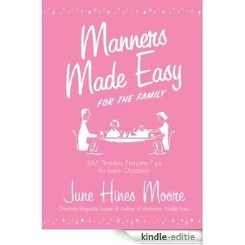 Manners Made Easy for the Family: 365 Timeless Etiquette Tips for Every Occasion (English Edition) [Kindle-editie]
