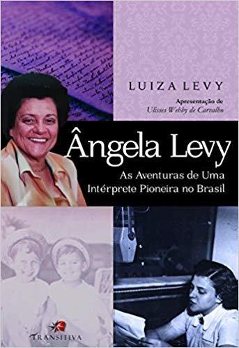 Ângela Levy. as Aventuras de Uma Intérprete Pioneira no Brasil