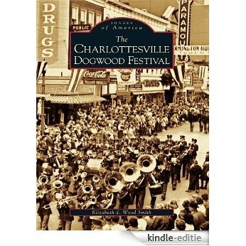 The Charlottesville Dogwood Festival (Images of America) (English Edition) [Kindle-editie]