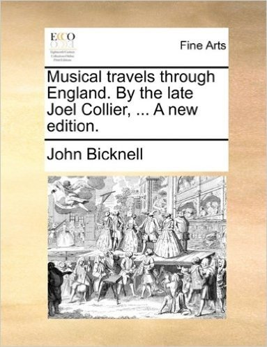 Musical Travels Through England. by the Late Joel Collier, ... a New Edition.