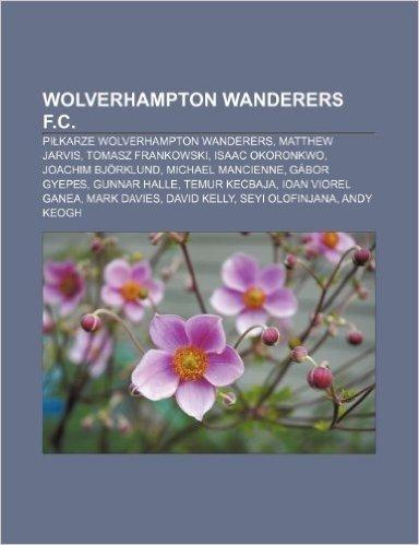 Wolverhampton Wanderers F.C.: Pi Karze Wolverhampton Wanderers, Matthew Jarvis, Tomasz Frankowski, Isaac Okoronkwo, Joachim Bjorklund