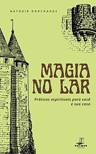 Magia no Lar : Práticas espirituais para você e sua casa