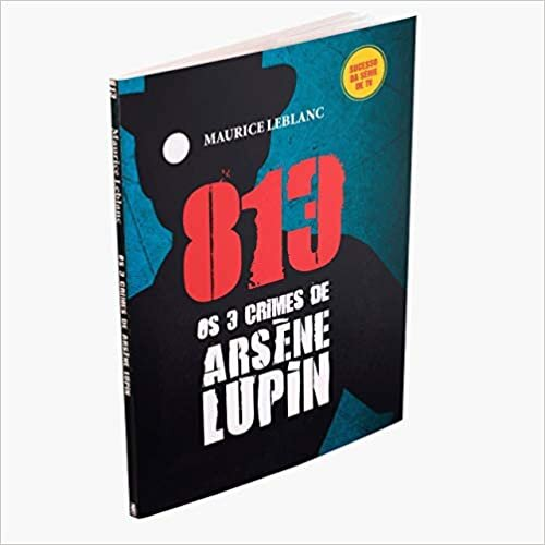 813 - Os 3 Crimes de Arsène Lupin (Volume 2)