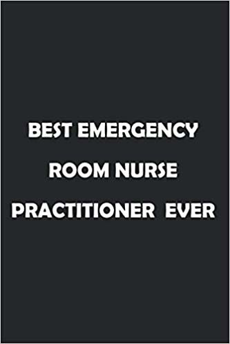 Best Emergency Room Nurse Practitioner  Ever: Soft Cover Lined 100 Page Writing Notebook Diary 6*9