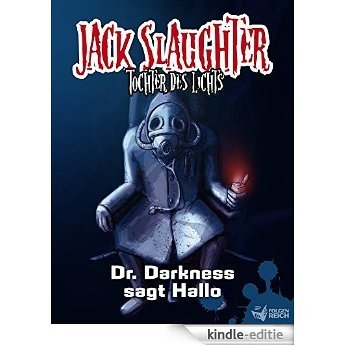 Jack Slaughter - Dr. Darkness sagt Hallo: Band 1 (Jack Slaughter - Tochter des Lichts) (German Edition) [Kindle-editie]