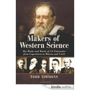 Makers of Western Science: The Works and Words of 24 Visionaries from Copernicus to Watson and Crick [Kindle-editie]