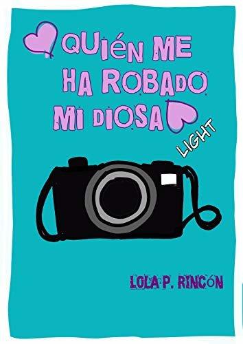 ¿Quién me ha robado mi diosa? Light: Versión descafeinada. (Spanish Edition)