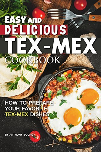 Easy and Delicious Tex-Mex Cookbook: How to Prepare Your Favorite Tex-Mex Dishes (English Edition)