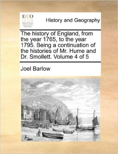 The History of England, from the Year 1765, to the Year 1795. Being a Continuation of the Histories of Mr. Hume and Dr. Smollett. Volume 4 of 5
